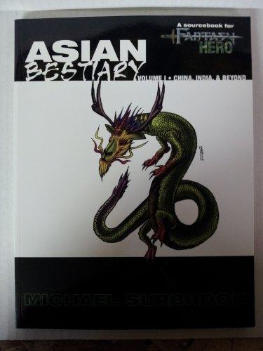 Asian Bestiary #1 - China, India, & Beyond (Fantasy Hero (5th Edition)): Michael Surbrook