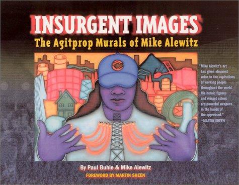 9781583670347: Insurgent Images: The Agitprop Murals of Mike Alewitz
