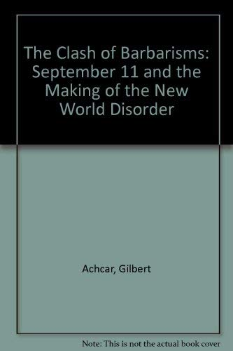 Clash of Barbarisms: September 11 and the Making of the New World Disorder (1583670823) by Achcar, Gilbert
