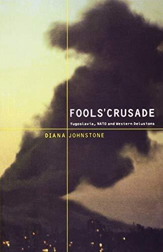 9781583670842: Fools' Crusade: Yugoslavia, Nato, and Western Delusions