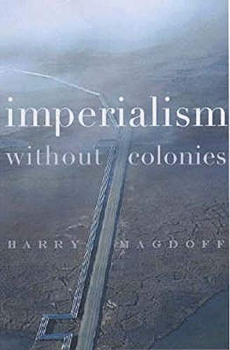Imperialism Without Colonies (1583670947) by Magdoff, Harry