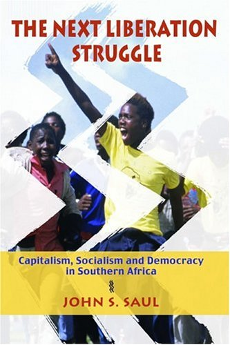 The Next Liberation Struggle: Capitalism, Socialism, and Democracy in South Africa: Saul, John S.