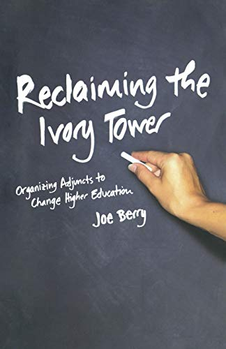 Reclaiming the Ivory Tower: Organizing Adjuncts to: Berry, Joe