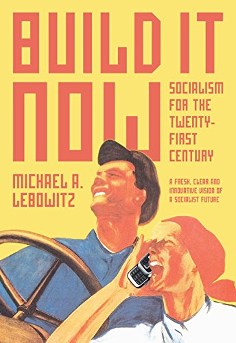 Build It Now-Socialism for the Twenty-First Century: Michael Lebowitz