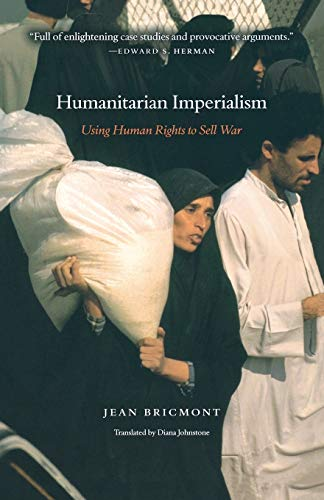 9781583671474: Humanitarian Imperialism: Using Human Rights to Sell War
