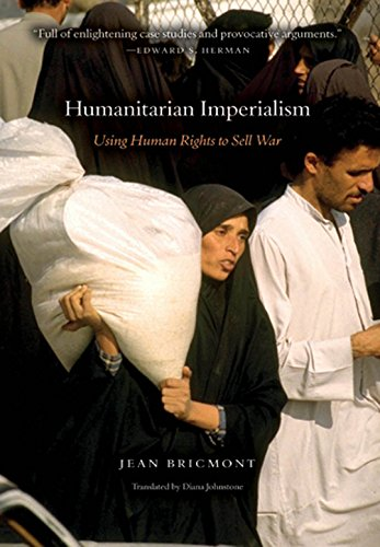 9781583671481: Humanitarian Imperialism: Using Human Rights to Sell War
