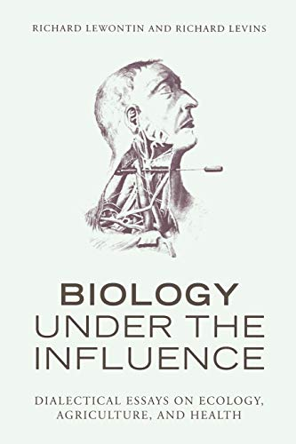 9781583671573: Biology Under the Influence: Dialectical Essays on Ecology, Agriculture, and Health: Dialectical Essays on the Coevolution of Nature and Society