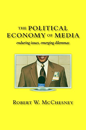 Political Economy of Media-Enduring Issues, Emerging Dilemmas: Robert W. W. McChesney