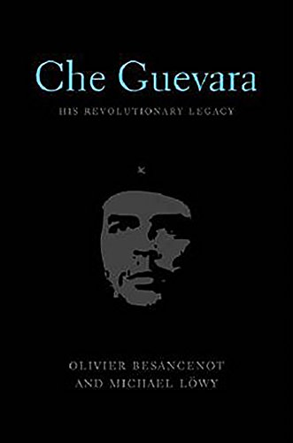 Che Guevara: His Revolutionary Legacy (Hardback): Olivier Besancenot, Michael Lowy