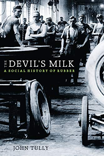 The Devil's Milk: A Social History of Rubber (Paperback): John Tully