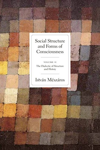 Social Structure & Forms of Concious V 2-The Dialectic of Structure and History: Istvan ...