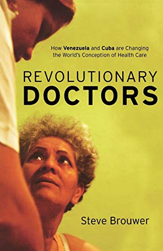9781583672396: Revolutionary Doctors: How Venezuela and Cuba Are Changing the World's Conception of Health Care