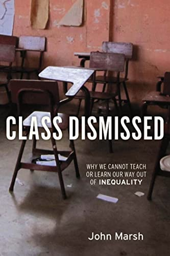9781583672433: Class Dismissed: Why We Cannot Teach or Learn Our Way Out of Inequality