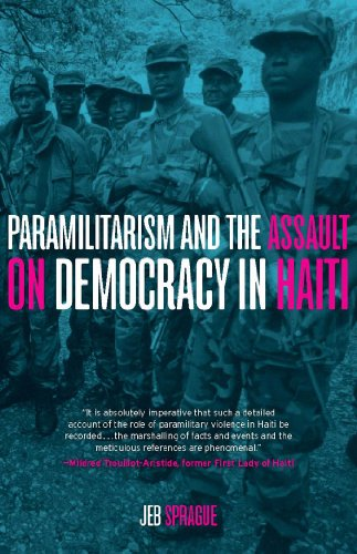 Paramilitarism and the Assault on Democracy in Haiti (Hardcover): Jeb Sprague