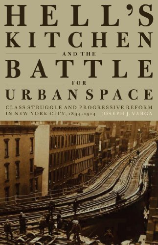 Hell's Kitchen and the Battle for Urban Space: Class Struggle and Progressive Reform in New ...
