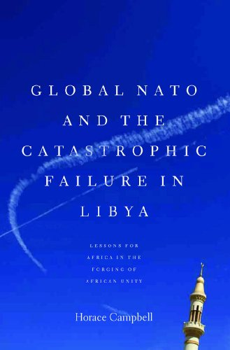 Global NATO and the Catastrophic Failure in Libya: Campbell, Horace