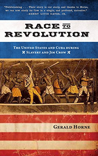 Race to Revolution: The U.S. and Cuba during Slavery and Jim Crow: Horne, Gerald