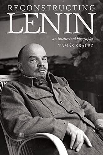 Reconstructing Lenin: An Intellectual Biography (Paperback): Tamas Krausz