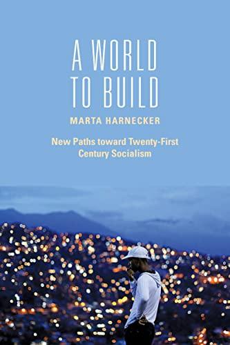 A World to Build: New Paths toward: Harnecker, Marta