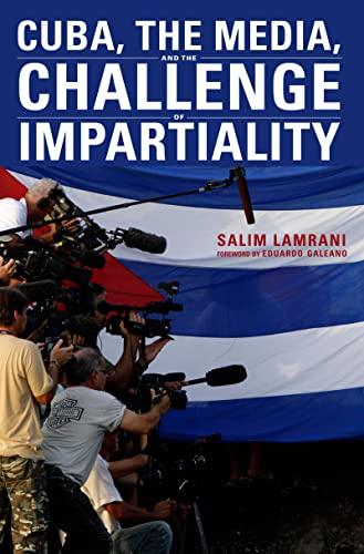 Cuba, the Media, and the Challenge of Impartiality: Lamrani, Salim