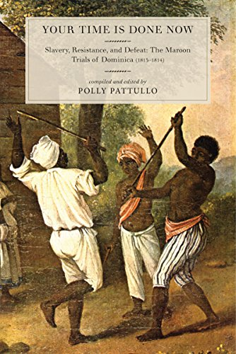 9781583675595: Your Time Is Done Now: Slavery, Resistance, and Defeat: The Maroon Trials of Dominica (1813-1814)