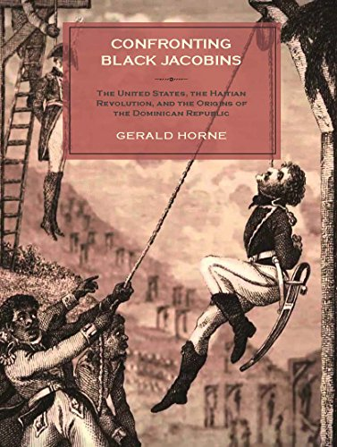 Confronting Black Jacobins: The U.S., the Haitian Revolution, and the Origins of the Dominican ...