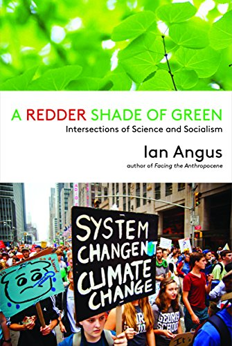 A Redder Shade of Green: Intersections of Science and Socialism: Ian Angus