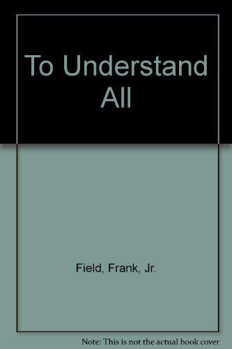 To Understand All: Field, Frank