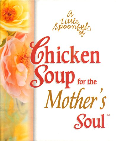 9781583754344: A Little Spoonful of Chicken Soup for the Mother's Soul (Chicken Soup for the Soul)
