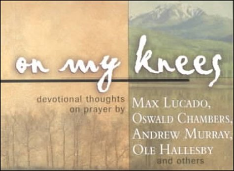 9781583758687: On My Knees: Experiencing God Through Devotional Thoughts on Prayer, Redesigned.