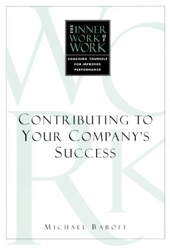 9781583761557: The Inner Work of Work: Contributing to Your Company's Success