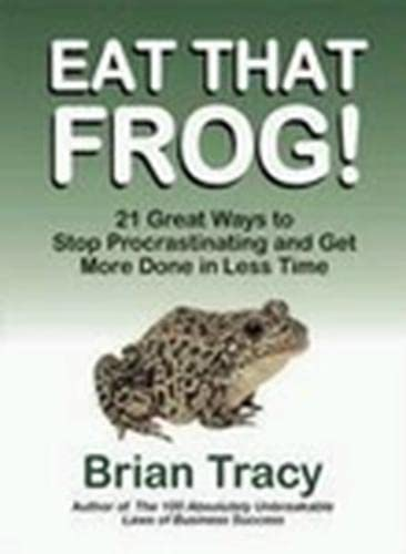 9781583762028: Eat That Frog!: 21 Great Ways to Stop Procrastinating and Get More Done in Less Time