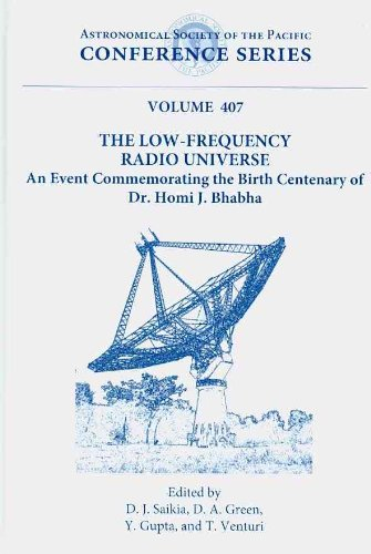 9781583816943: The Low-Frequency Radio Universe: An Event Commemorating the Birth Centenary of Dr. Homi J. Bhabha (Astronomical Society of the Pacific Conference)