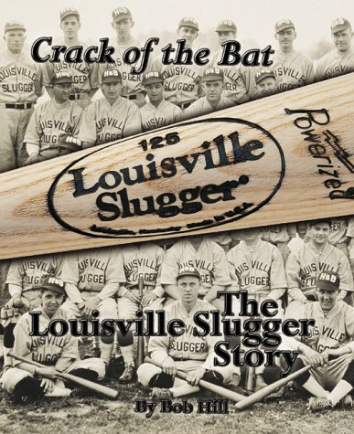 Crack of the Bat: The Louisville Slugger Story: Hill, Bob