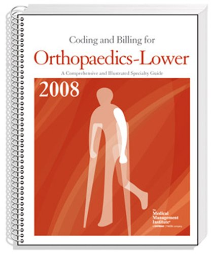 Coding and Billing for Orthopaedics, Lower. 2008 Edition: The Medical Management Institute