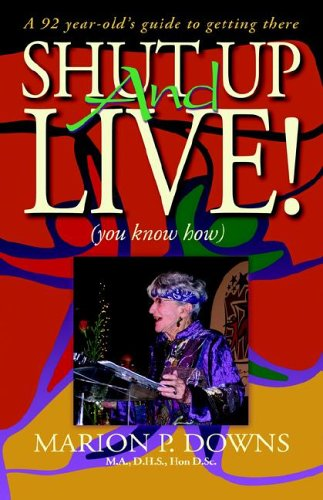 Shut Up and Live!: Downs, Marion P