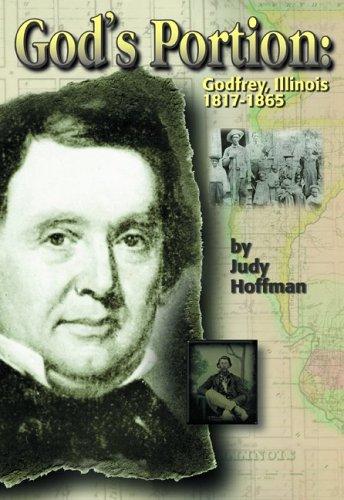 GOD'S PORTION: GODFREY, ILLINOIS 1817-1865: Hoffman, Judy