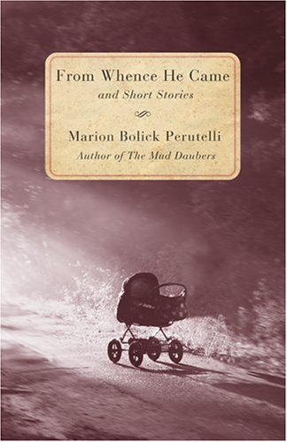 From Whence He Came and Short Stories: Perutelli, Marion Bolick