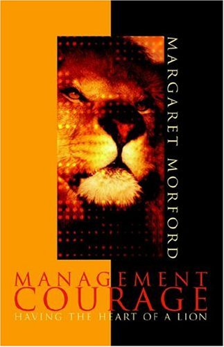 9781583850893: Management Courage: Having the Heart of a Lion