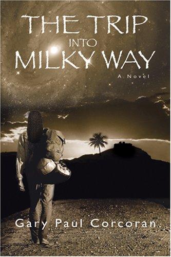 The Trip Into Milky Way: Gary Paul Corcoran