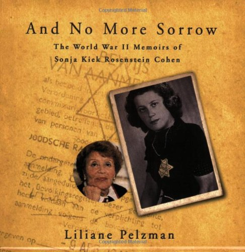 9781583851654: And No More Sorrow: The World War II Memoirs of Sonja Kiek Rosenstein Cohen