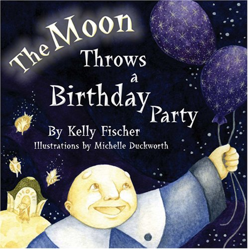 The Moon Throws a Birthday Party. Illustrations: Fischer, Kelly: