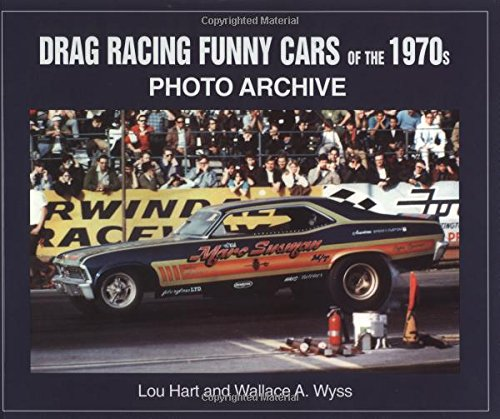 Drag Racing Funny Cars of the 1970s: Photo Archive: Hart, Louis; Wyss, Wallace A