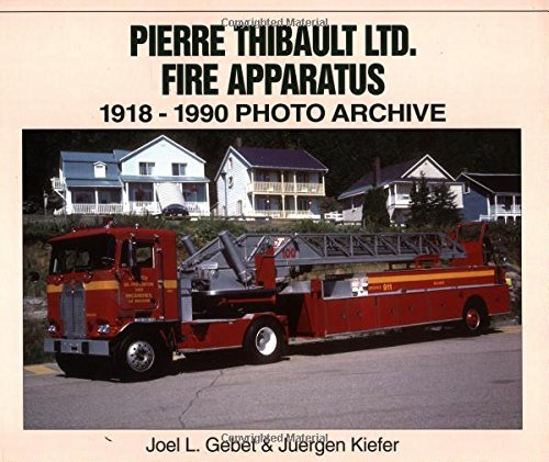 Pierre Thibault Canada Ltd. Fire Apparatus 1918-1990: Gebet, Joel, Kiefer,