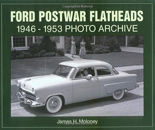Ford Postwar Flathead V-8s 1946-1953 Photo Archive (9781583880807) by James Moloney