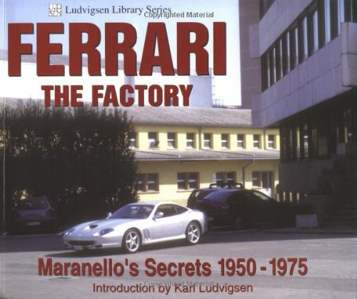 9781583880852: Ferrari - The Factory: Maranello's Secrets 1950-1975 (Ludvigsen Library)
