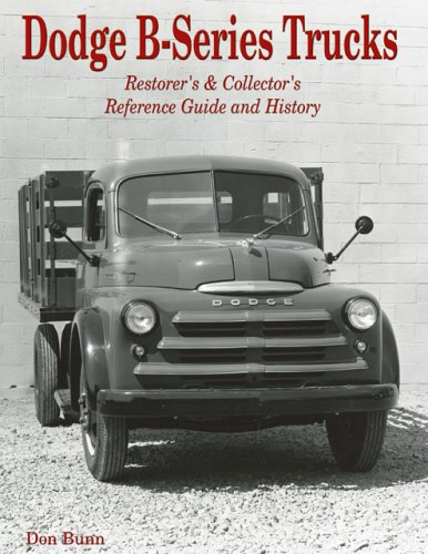 Dodge B-Series Trucks: Restorer's and Collector's Reference: Don Bunn