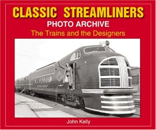 Classic Streamliners Photo Archive: The Trains and: John Kelly