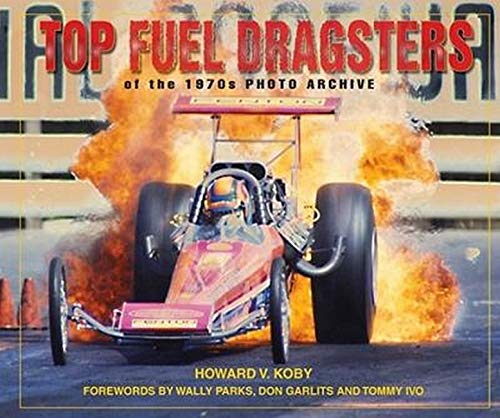 Top Fuel Dragsters of the 1970s Photo Archive: Koby, Howard; Quayside