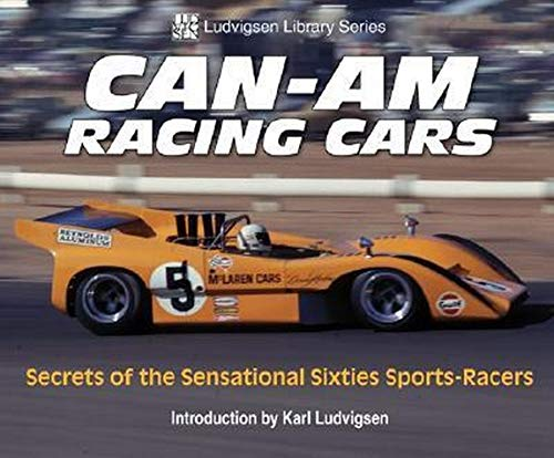 Can-Am Racing Cars: Secrets of the Sensational Sixties Sports-Racers (Ludvigsen Library Series): ...